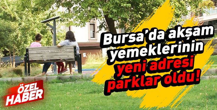 Bursalılar pandemi döneminde neden parkları tercih ediyor?