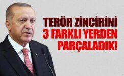 Erdoğan: Terör zincirini 3 farklı yerde parçaladık