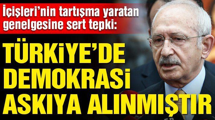 Kemal Kılıçdaroğlu'ndan İçişleri'nin genelgesine tepki: Türkiye'de demokrasi askıya alınmıştır