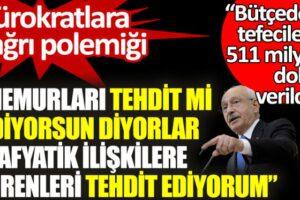 Kılıçdaroğlu'ndan 'bürokrat' tepkilerine yanıt